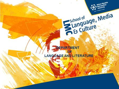 DEPARTMENT OF LANGUAGE AND LITERATURE. RESEARCH FOCUS 2005-2007 Research Focus: Identity and Marginality (specifically in South African literature, related.