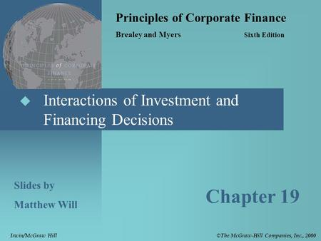  Interactions of Investment and Financing Decisions Principles of Corporate Finance Brealey and Myers Sixth Edition Slides by Matthew Will Chapter 19.