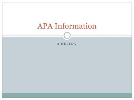 A REVIEW APA Information. There are three things you need to consider when putting together your paper in APA format. First, general format, or the paper.