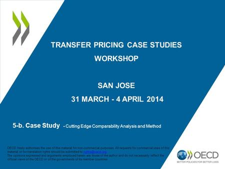 5-b. Case Study - Cutting Edge Comparability Analysis and Method TRANSFER PRICING CASE STUDIES WORKSHOP SAN JOSE 31 MARCH - 4 APRIL 2014 OECD freely authorises.