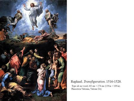 Raphael. Transfiguration. 1516-1520. Type oil on wood, 405 cm × 278 cm (159 in × 109 in). Pinacoteca Vaticana, Vatican City.