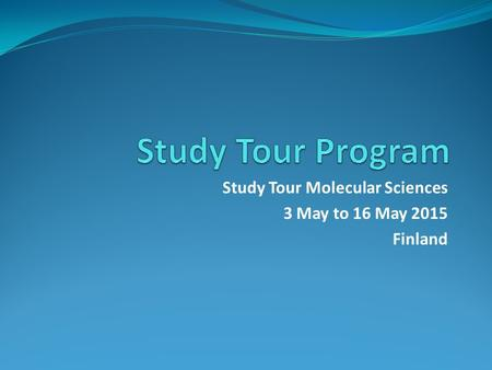 Study Tour Molecular Sciences 3 May to 16 May 2015 Finland.