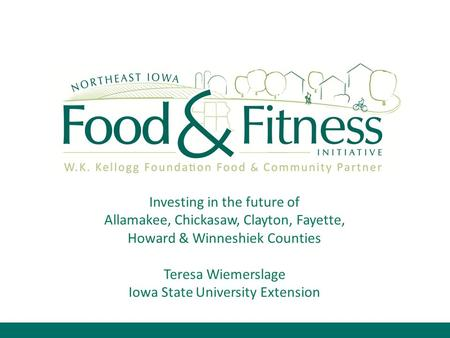 Investing in the future of Allamakee, Chickasaw, Clayton, Fayette, Howard & Winneshiek Counties Teresa Wiemerslage Iowa State University Extension.