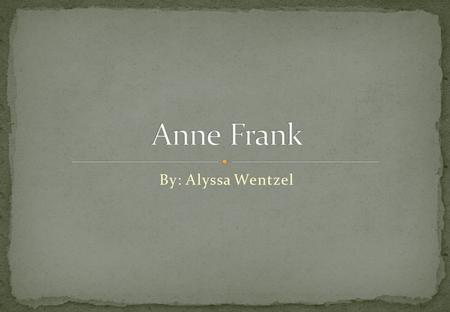 By: Alyssa Wentzel This is a picture of Anne frank when she was in school.