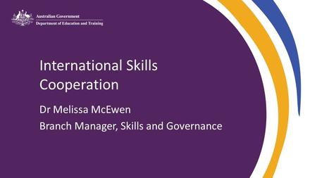 International Skills Cooperation Dr Melissa McEwen Branch Manager, Skills and Governance.