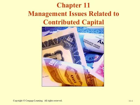 11–1 Copyright © Cengage Learning. All rights reserved. Chapter 11 Management Issues Related to Contributed Capital.