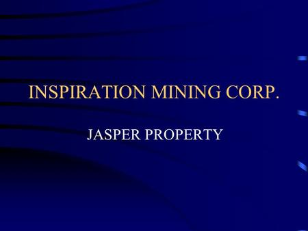 INSPIRATION MINING CORP. JASPER PROPERTY. Jasper Property Jasper Property is located on Vancouver Island in British Columbia approx 120 km from Myra Falls.