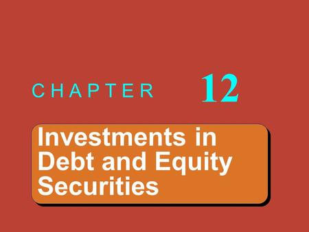 Investments in Debt and Equity Securities Investments in Debt and Equity Securities C H A P T E R 12.