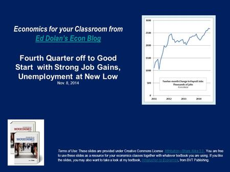 Economics for your Classroom from Ed Dolan's Econ Blog Fourth Quarter off to Good Start with Strong Job Gains, Unemployment at New Low Nov. 8, 2014 Ed.