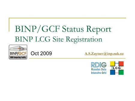 BINP/GCF Status Report BINP LCG Site Registration Oct 2009