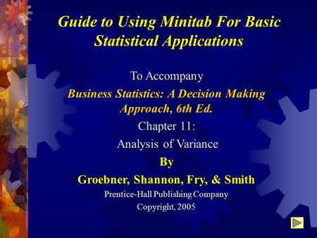 Guide to Using Minitab For Basic Statistical Applications To Accompany Business Statistics: A Decision Making Approach, 6th Ed. Chapter 11: Analysis of.