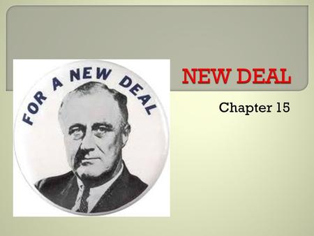 Chapter 15.  Democrats win Presidency, Senate, and House  Franklin Delano Roosevelt Reform minded Friendly Confident Forms Brain Trust  refers to the.