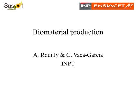 Biomaterial production A. Rouilly & C. Vaca-Garcia INPT.