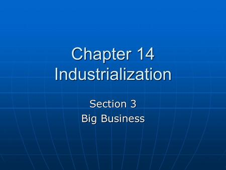 Chapter 14 Industrialization Section 3 Big Business.