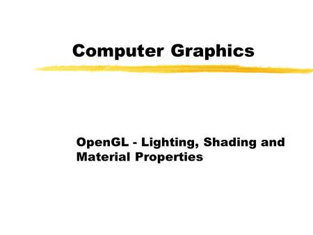 Computer Graphics OpenGL - Lighting, Shading and Material Properties.