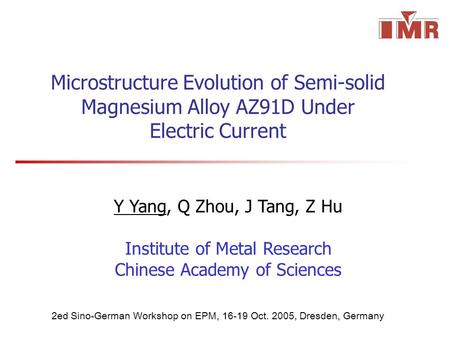 Microstructure Evolution of <strong>Semi</strong>-<strong>solid</strong> Magnesium Alloy AZ91D Under Electric Current Y Yang, Q Zhou, J Tang, Z Hu Institute of Metal Research Chinese Academy.