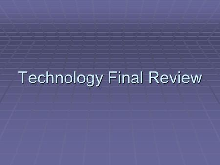 Technology Final Review. What is Technology?  The process by which humans modify nature to meet their needs and wants.