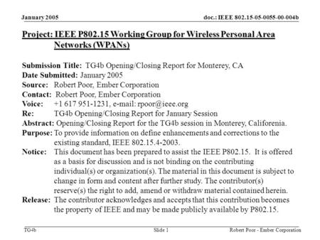 Doc.: IEEE 802.15-05-0055-00-004b TG4b January 2005 Robert Poor - Ember CorporationSlide 1 Project: IEEE P802.15 Working Group for Wireless Personal Area.