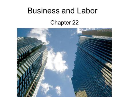 Business and Labor Chapter 22. Types of Businesses Section 1.