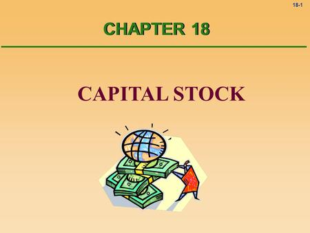 18-1 CAPITAL STOCK CHAPTER 18. 18-2 Stock Stock A unit of ownership in a corporation is called a share of stock. Stock certificate Stockowners Investment.