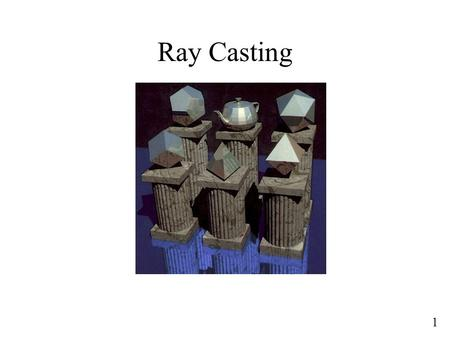 1 Ray Casting. CLASS 1 Ray Casting 2 3 Overview of Today Ray Casting Basics Camera and Ray Generation Ray-Plane Intersection.