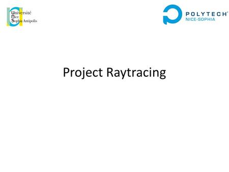 Project Raytracing. Content Goals Idea of Raytracing Ray Casting – Therory – Practice Raytracing – Theory – Light model – Practice Output images Conclusion.