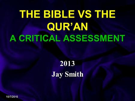 10/7/2015 THE <strong>BIBLE</strong> VS THE QUR'AN A CRITICAL ASSESSMENT 2013 Jay Smith.