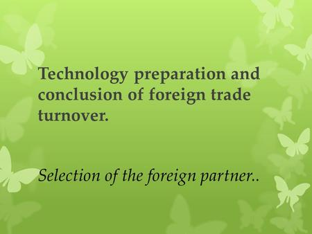 Technology preparation and conclusion of foreign trade turnover. Selection of the foreign partner..