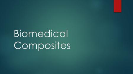 Biomedical Composites. Overview  Definition- made up of bulk phase (matrix) and dispersed other phases (reinforcement); collectively, the 2 exhibit mechanical.
