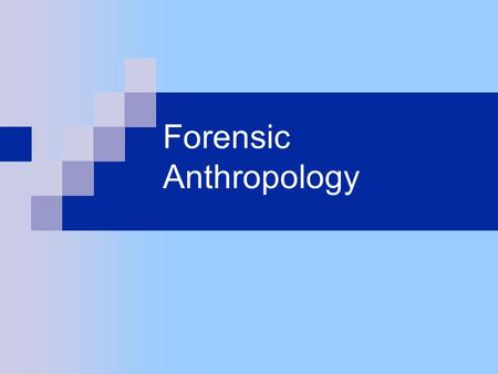 Forensic Anthropology. Role of the Forensic Anthropologist:  Recover Human Remains  Identify Human Remains  Determine Time or Cause of Death Forensic.