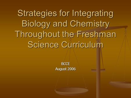 Strategies for Integrating Biology and Chemistry Throughout the Freshman Science Curriculum BCCE August 2006.