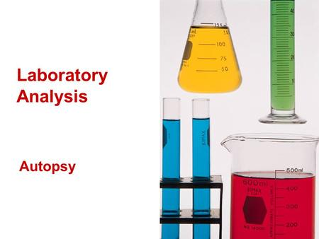 Laboratory Analysis Autopsy. Histology The pathologist typically requests a histology examination for evidence of cellular pathologies resulting from.