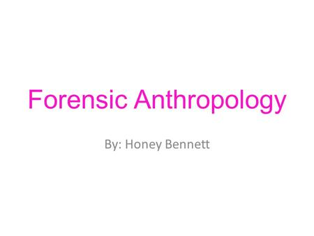 Forensic Anthropology By: Honey Bennett. What is a forensic anthropologist? *Anthropology is the study of the human skeleton *Forensic anthropology is.