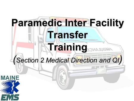 Paramedic Inter Facility Transfer Training ( Section 2 Medical Direction and QI )