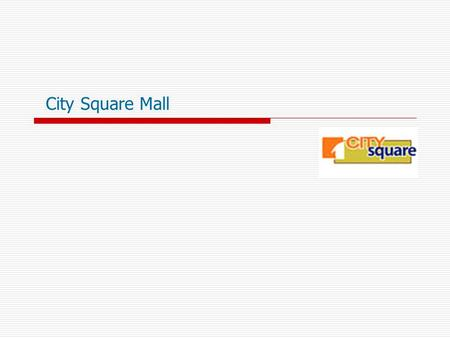 City Square Mall. THAT'S US!! The MGF Group has been making a difference to Indian lifestyle and development for over seven decades. This premier shopping.