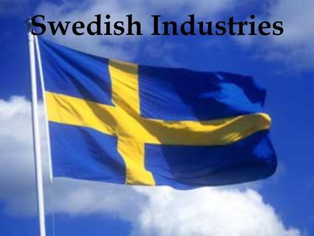 Swedish Industries. Famous world wide Was founded in 1943 by Ingvar Kamprad 285 department stores in 36 countries More than 100,000 employees Articles.