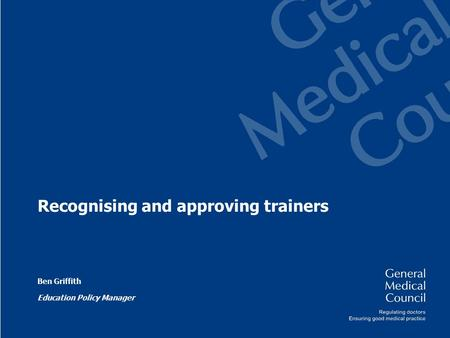 Recognising and approving trainers Ben Griffith Education Policy Manager.