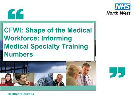 Healthier Horizons CFWI: Shape of the Medical Workforce: Informing Medical Specialty Training Numbers.