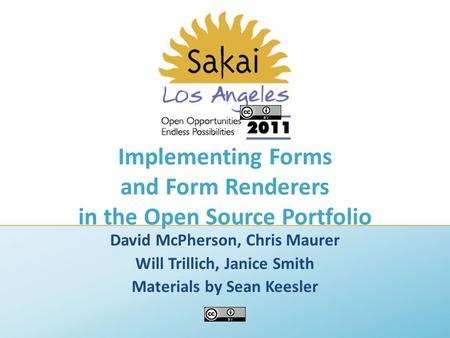 Implementing Forms and Form Renderers in the Open Source Portfolio David McPherson, Chris Maurer Will Trillich, Janice Smith Materials by Sean Keesler.