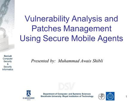 1 Vulnerability Analysis and Patches Management Using Secure Mobile Agents Presented by: Muhammad Awais Shibli.