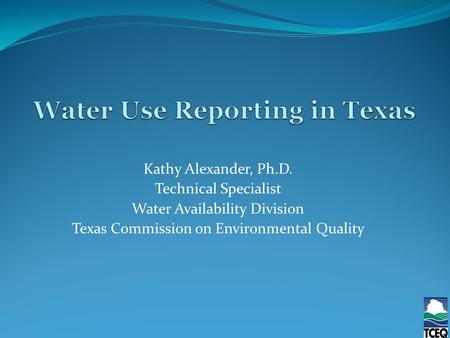 Kathy Alexander, Ph.D. Technical Specialist Water Availability Division Texas Commission on Environmental Quality.