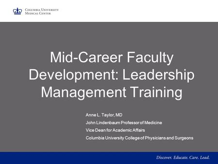 Mid-Career Faculty Development: Leadership Management Training Anne L. Taylor, MD John Lindenbaum Professor of Medicine Vice Dean for Academic Affairs.