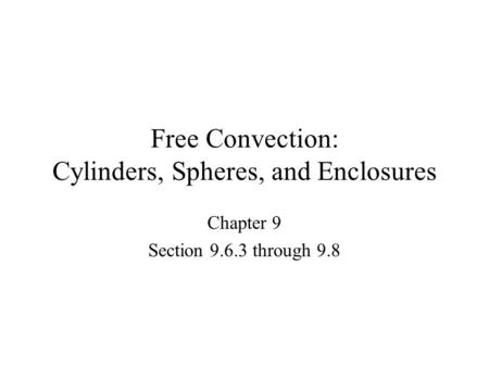 Free Convection: Cylinders, Spheres, and Enclosures Chapter 9 Section 9.6.3 through 9.8.