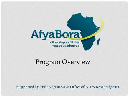 Program Overview Supported by PEPFAR/HRSA & Office of AIDS Research/NIH.