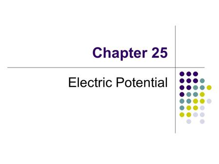 Chapter 25 Electric Potential. 25.1 Electrical Potential and Potential Difference When a test charge is placed in an electric field, it experiences a.