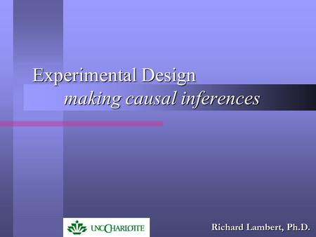 Experimental Design making causal inferences Richard Lambert, Ph.D.