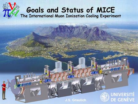Goals and Status of MICE The International Muon Ionization Cooling Experiment J.S. Graulich.