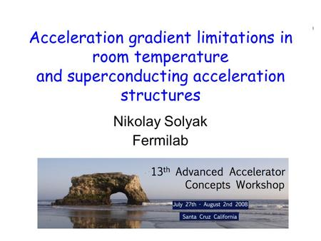 Acceleration gradient limitations in room temperature and superconducting acceleration structures Nikolay Solyak Fermilab.