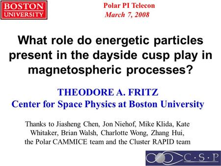 What role do energetic particles present in the dayside cusp play in magnetospheric processes? THEODORE A. FRITZ Center for Space Physics at Boston University.