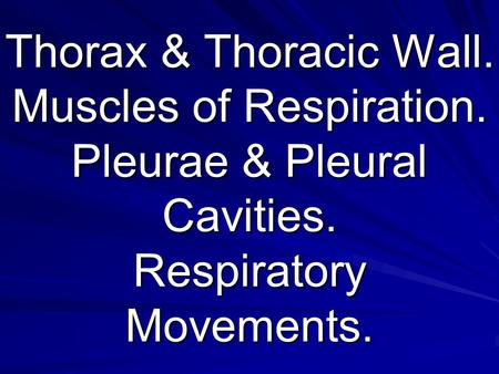 Thorax & Thoracic Wall. Muscles of Respiration